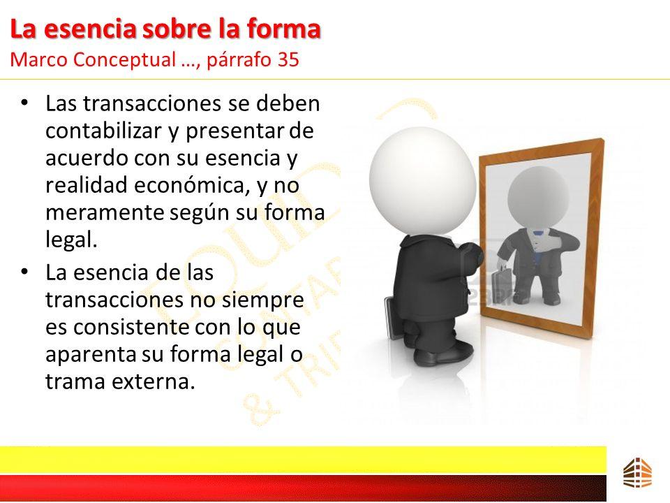 La esencia sobre la forma La esencia sobre la forma Marco Conceptual …, párrafo 35 Las transacciones se deben contabilizar y presentar de acuerdo con