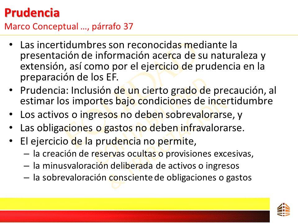 Prudencia Prudencia Marco Conceptual …, párrafo 37 Las incertidumbres son reconocidas mediante la presentación de información acerca de su naturaleza