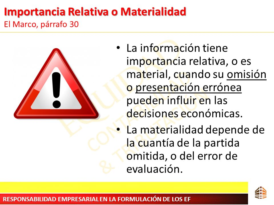 Importancia Relativa o Materialidad Importancia Relativa o Materialidad El Marco, párrafo 30 La información tiene importancia relativa, o es material,