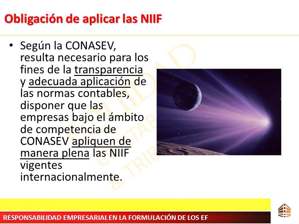 Obligación de aplicar las NIIF Según la CONASEV, resulta necesario para los fines de la transparencia y adecuada aplicación de las normas contables, d