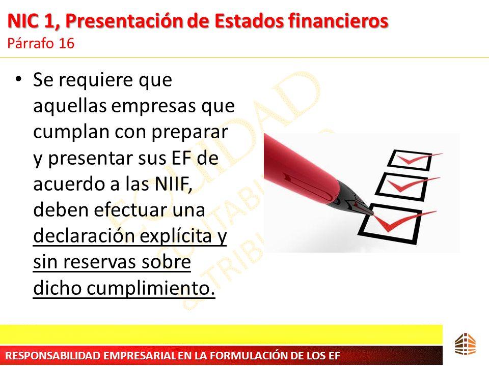 NIC 1, Presentación de Estados financieros NIC 1, Presentación de Estados financieros Párrafo 16 Se requiere que aquellas empresas que cumplan con pre