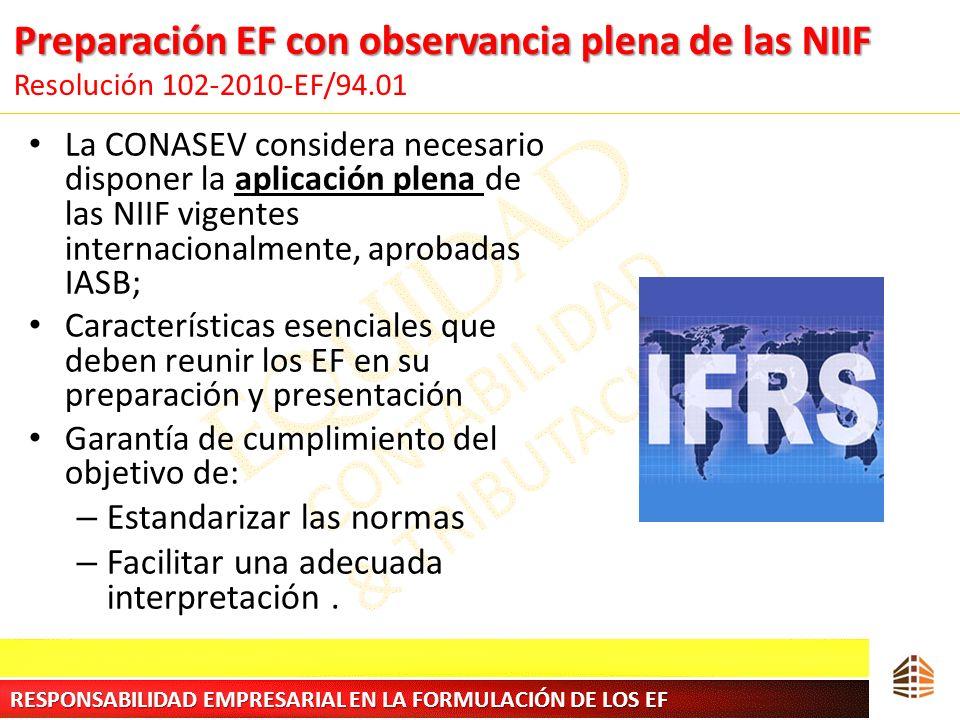 Preparación EF con observancia plena de las NIIF Preparación EF con observancia plena de las NIIF Resolución 102-2010-EF/94.01 La CONASEV considera ne