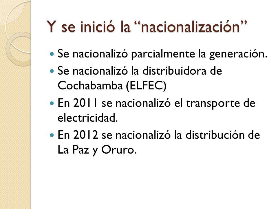 Y se inició la nacionalización Se nacionalizó parcialmente la generación.