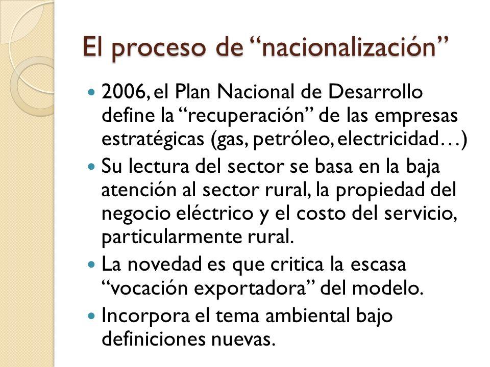 El proceso de nacionalización 2006, el Plan Nacional de Desarrollo define la recuperación de las empresas estratégicas (gas, petróleo, electricidad…) Su lectura del sector se basa en la baja atención al sector rural, la propiedad del negocio eléctrico y el costo del servicio, particularmente rural.