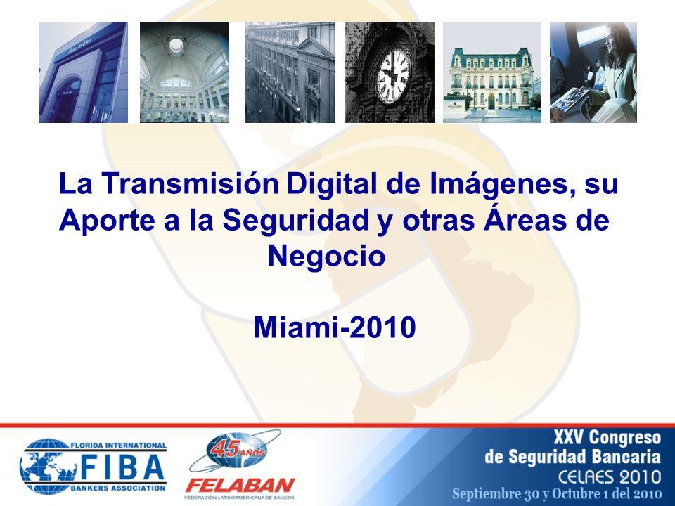 La Transmisión Digital de Imágenes, su Aporte a la Seguridad y otras Áreas de Negocio Miami-2010