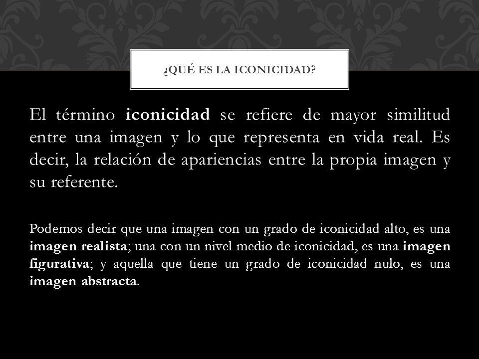 El término iconicidad se refiere de mayor similitud entre una imagen y lo que representa en vida real.
