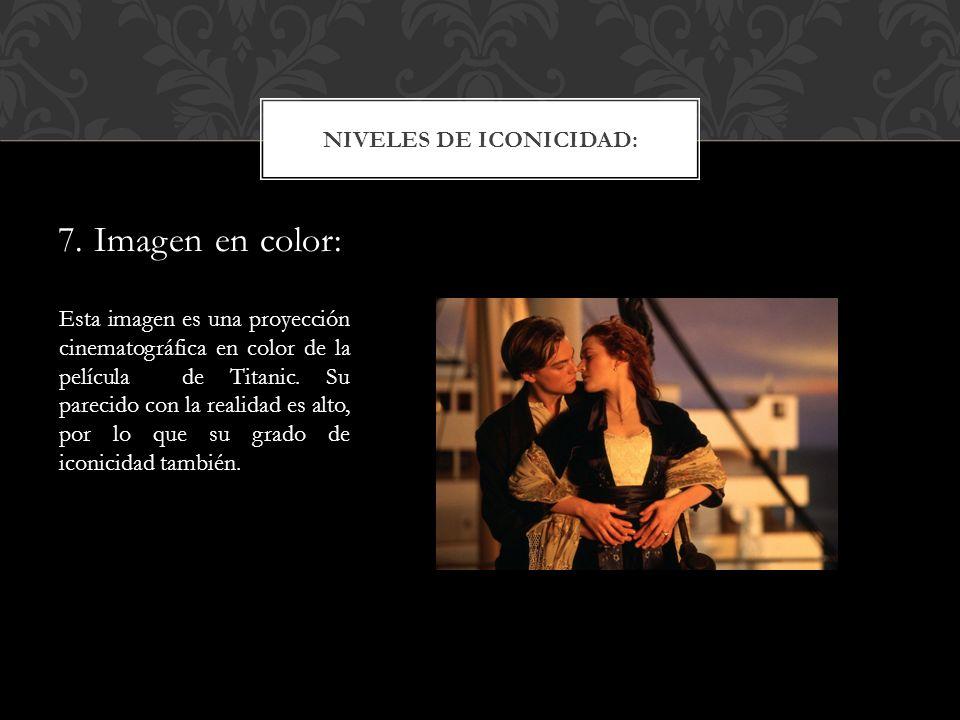 7. Imagen en color: NIVELES DE ICONICIDAD: Esta imagen es una proyección cinematográfica en color de la película de Titanic. Su parecido con la realid