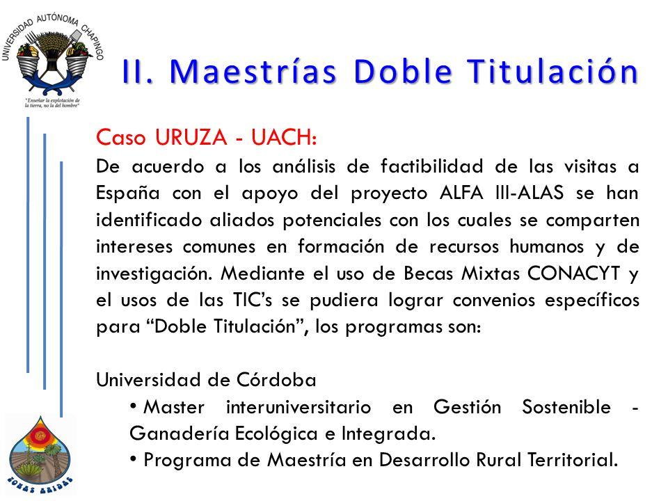 II. Maestrías Doble Titulación Caso URUZA - UACH: De acuerdo a los análisis de factibilidad de las visitas a España con el apoyo del proyecto ALFA III