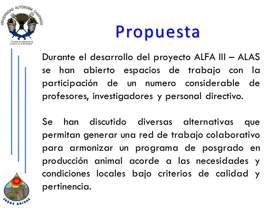 Propuesta Durante el desarrollo del proyecto ALFA III – ALAS se han abierto espacios de trabajo con la participación de un numero considerable de profesores, investigadores y personal directivo.