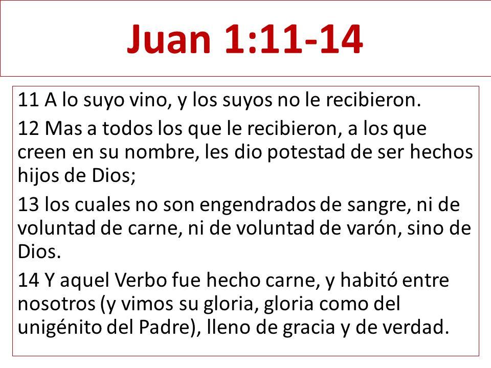 Juan 1:11-14 11 A lo suyo vino, y los suyos no le recibieron. 12 Mas a todos los que le recibieron, a los que creen en su nombre, les dio potestad de
