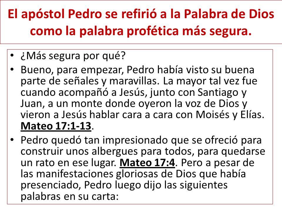 El apóstol Pedro se refirió a la Palabra de Dios como la palabra profética más segura. ¿Más segura por qué? Bueno, para empezar, Pedro había visto su