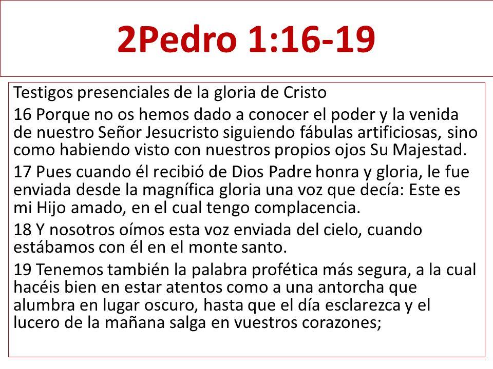 2Pedro 1:16-19 Testigos presenciales de la gloria de Cristo 16 Porque no os hemos dado a conocer el poder y la venida de nuestro Señor Jesucristo sigu