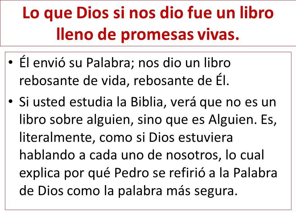 Lo que Dios si nos dio fue un libro lleno de promesas vivas. Él envió su Palabra; nos dio un libro rebosante de vida, rebosante de Él. Si usted estudi
