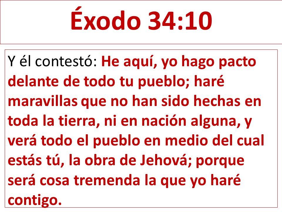 Éxodo 34:10 Traducción en lenguaje actual (TLA) Dios hace un pacto Dios le dijo a Moisés: «Pon atención, porque voy a hacer un pacto con todo tu pueblo.