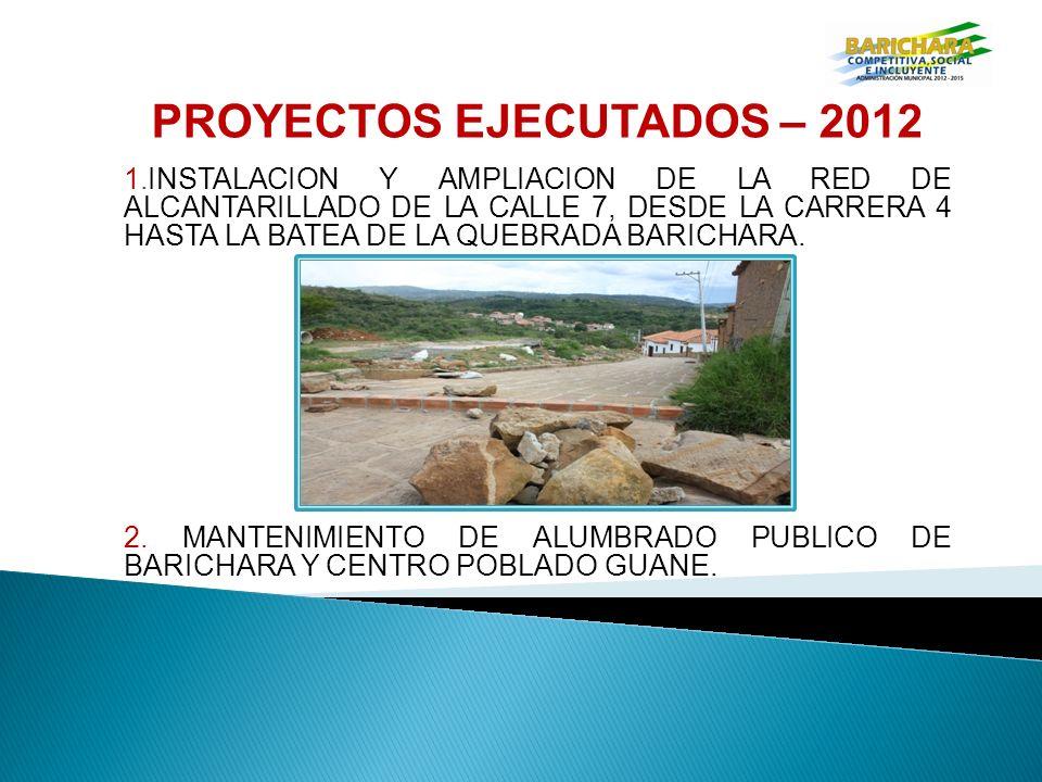 PROYECTOS EJECUTADOS – 2012 1.INSTALACION Y AMPLIACION DE LA RED DE ALCANTARILLADO DE LA CALLE 7, DESDE LA CARRERA 4 HASTA LA BATEA DE LA QUEBRADA BARICHARA.