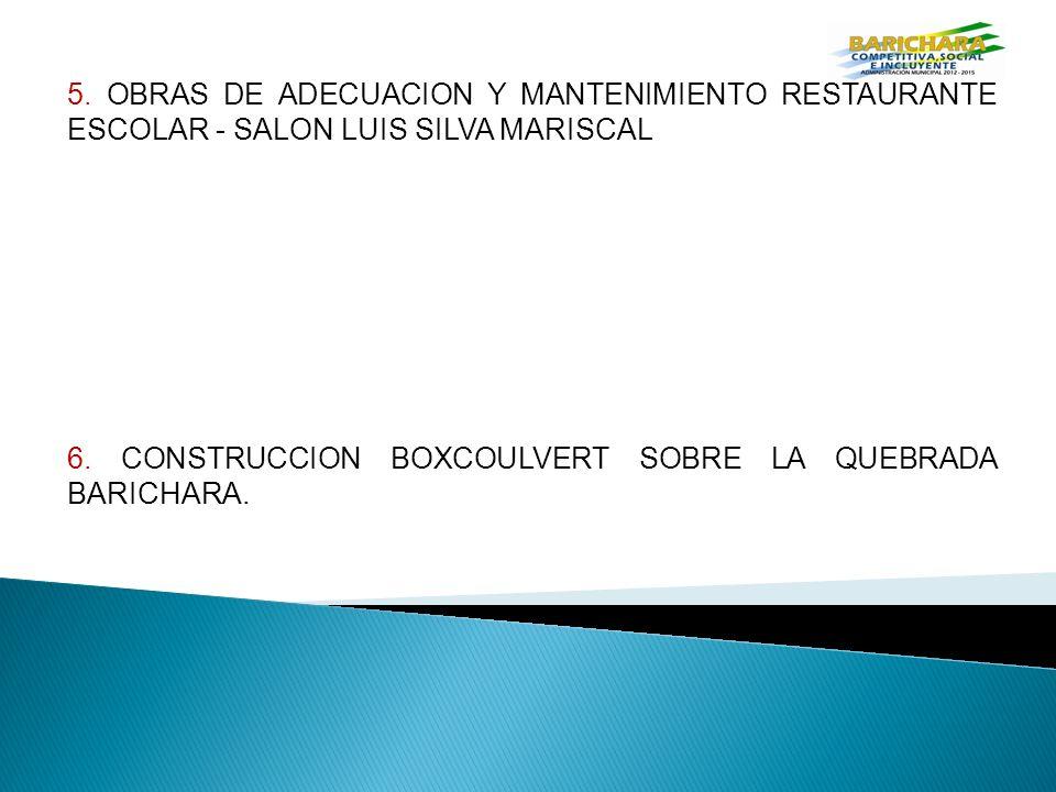 5.OBRAS DE ADECUACION Y MANTENIMIENTO RESTAURANTE ESCOLAR - SALON LUIS SILVA MARISCAL 6.