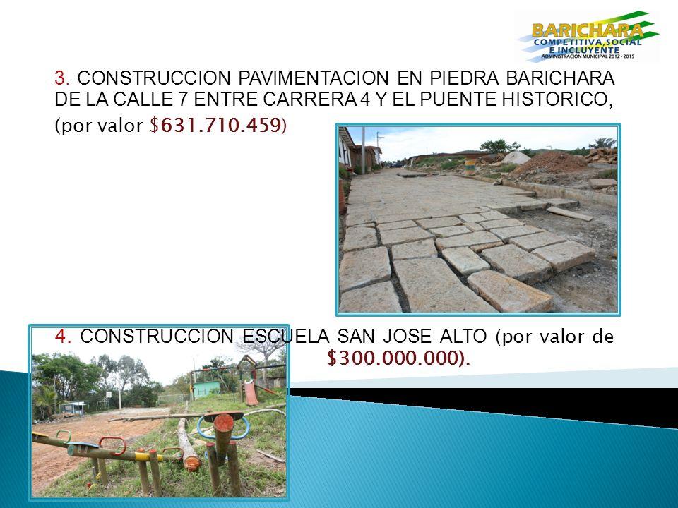 3. CONSTRUCCION PAVIMENTACION EN PIEDRA BARICHARA DE LA CALLE 7 ENTRE CARRERA 4 Y EL PUENTE HISTORICO, (por valor $631.710.459) 4. CONSTRUCCION ESCUEL