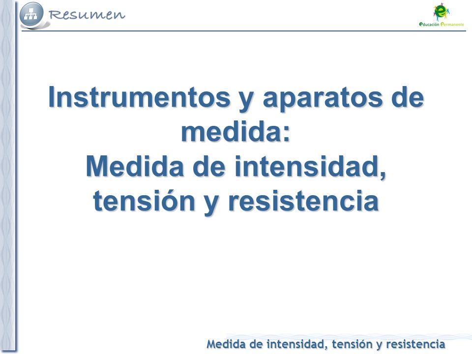 Medida de intensidad, tensión y resistencia Instrumentos y aparatos de medida: Medida de intensidad, tensión y resistencia