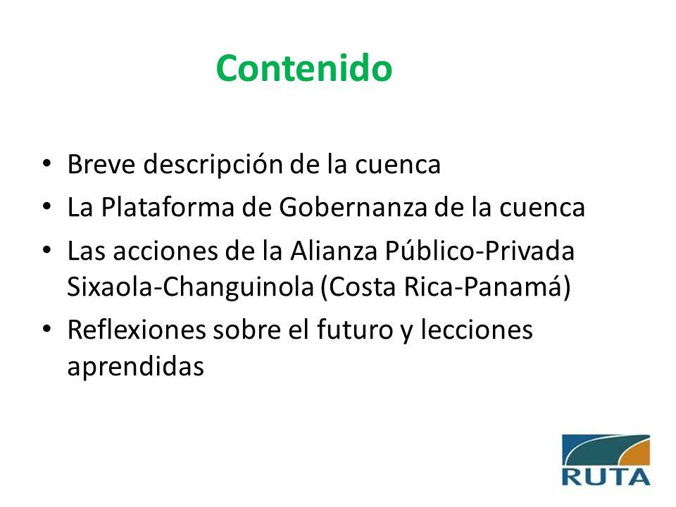 Contenido Breve descripción de la cuenca La Plataforma de Gobernanza de la cuenca Las acciones de la Alianza Público-Privada Sixaola-Changuinola (Cost