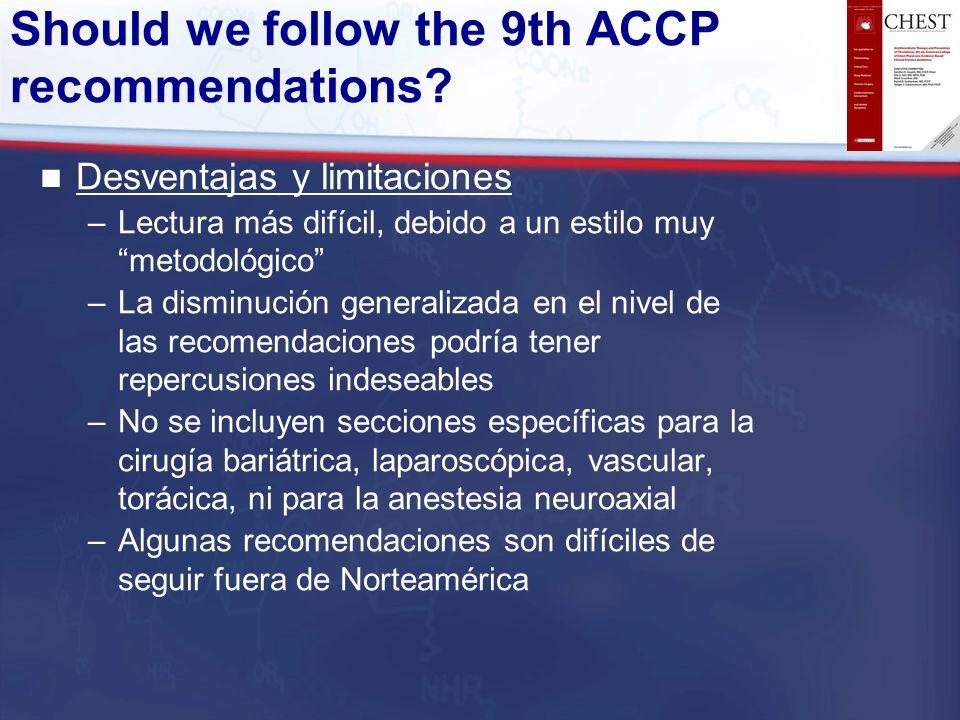 Should we follow the 9th ACCP recommendations? Desventajas y limitaciones –Lectura más difícil, debido a un estilo muy metodológico –La disminución ge