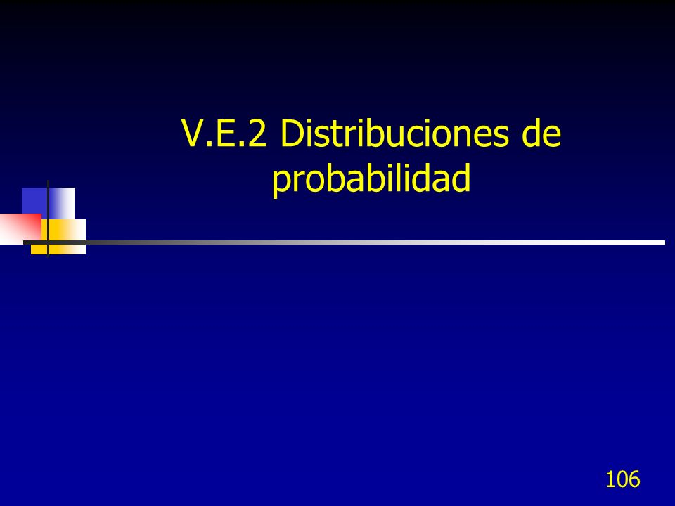 106 V.E.2 Distribuciones de probabilidad
