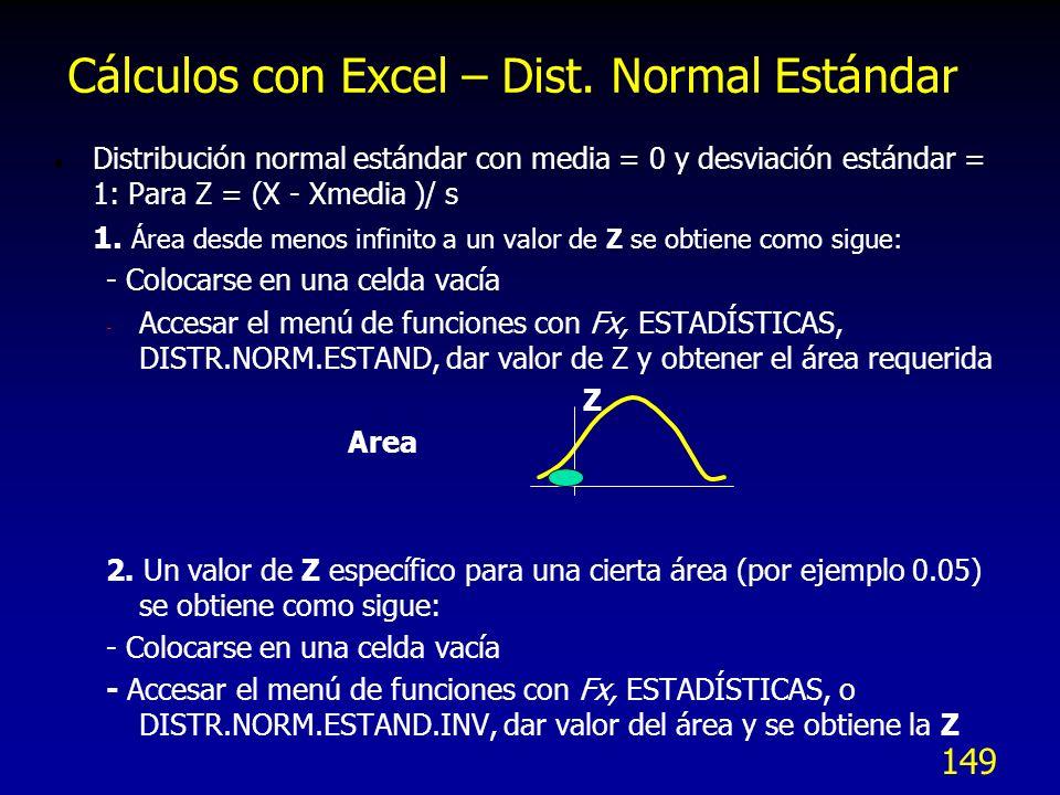 149 l Distribución normal estándar con media = 0 y desviación estándar = 1: Para Z = (X - Xmedia )/ s 1. Área desde menos infinito a un valor de Z se