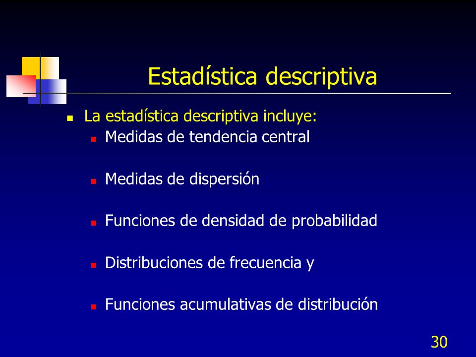 30 Estadística descriptiva La estadística descriptiva incluye: Medidas de tendencia central Medidas de dispersión Funciones de densidad de probabilida