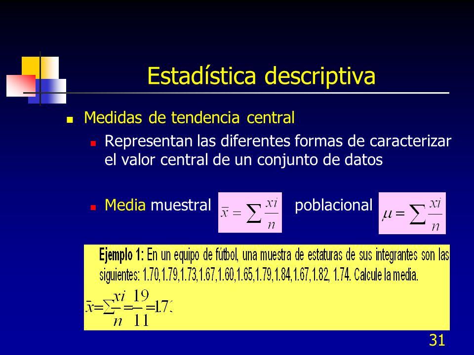31 Estadística descriptiva Medidas de tendencia central Representan las diferentes formas de caracterizar el valor central de un conjunto de datos Med