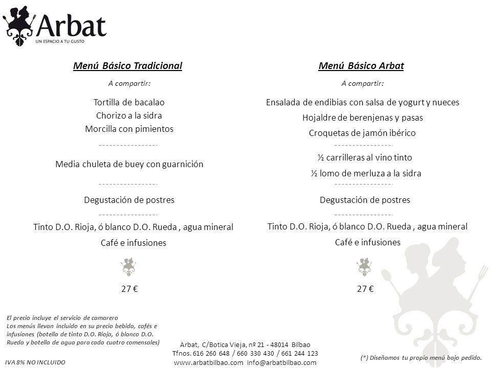 A compartir: Tortilla de bacalao Chorizo a la sidra Morcilla con pimientos IVA 8% NO INCLUIDO Menú Básico TradicionalMenú Básico Arbat Media chuleta d