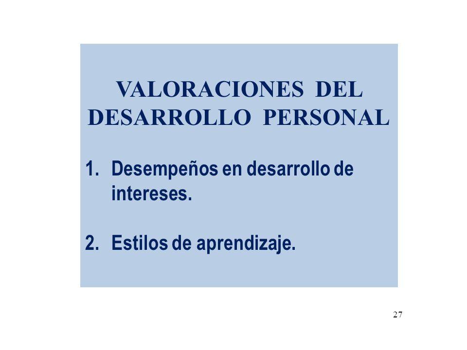 VALORACIONES DEL DESARROLLO PERSONAL 1.Desempeños en desarrollo de intereses. 2.Estilos de aprendizaje. 27