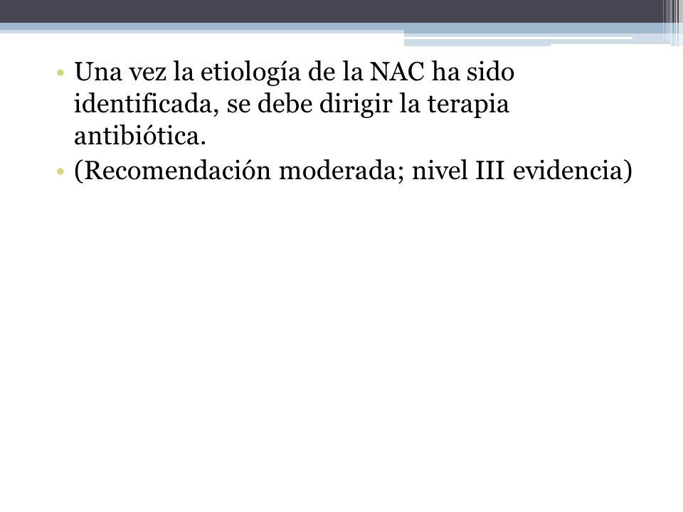 Una vez la etiología de la NAC ha sido identificada, se debe dirigir la terapia antibiótica. (Recomendación moderada; nivel III evidencia)