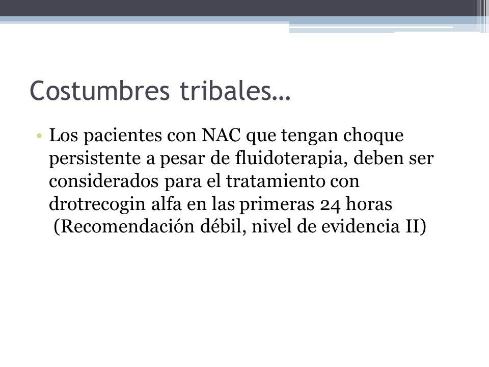 Costumbres tribales… Los pacientes con NAC que tengan choque persistente a pesar de fluidoterapia, deben ser considerados para el tratamiento con drot