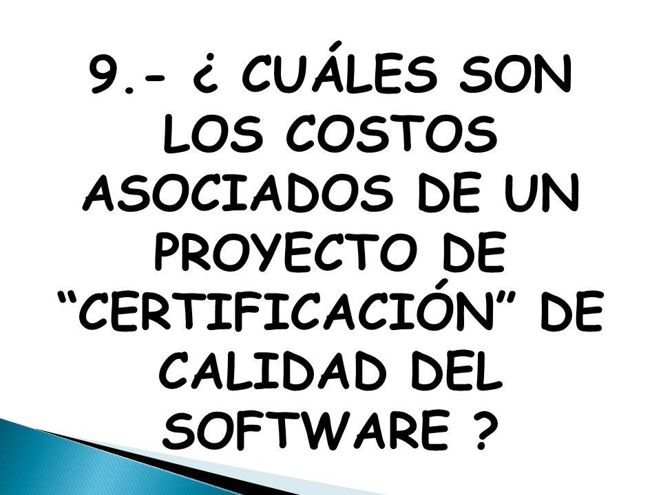 9.- ¿ CUÁLES SON LOS COSTOS ASOCIADOS DE UN PROYECTO DE CERTIFICACIÓN DE CALIDAD DEL SOFTWARE