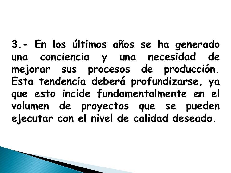 3.- En los últimos años se ha generado una conciencia y una necesidad de mejorar sus procesos de producción.