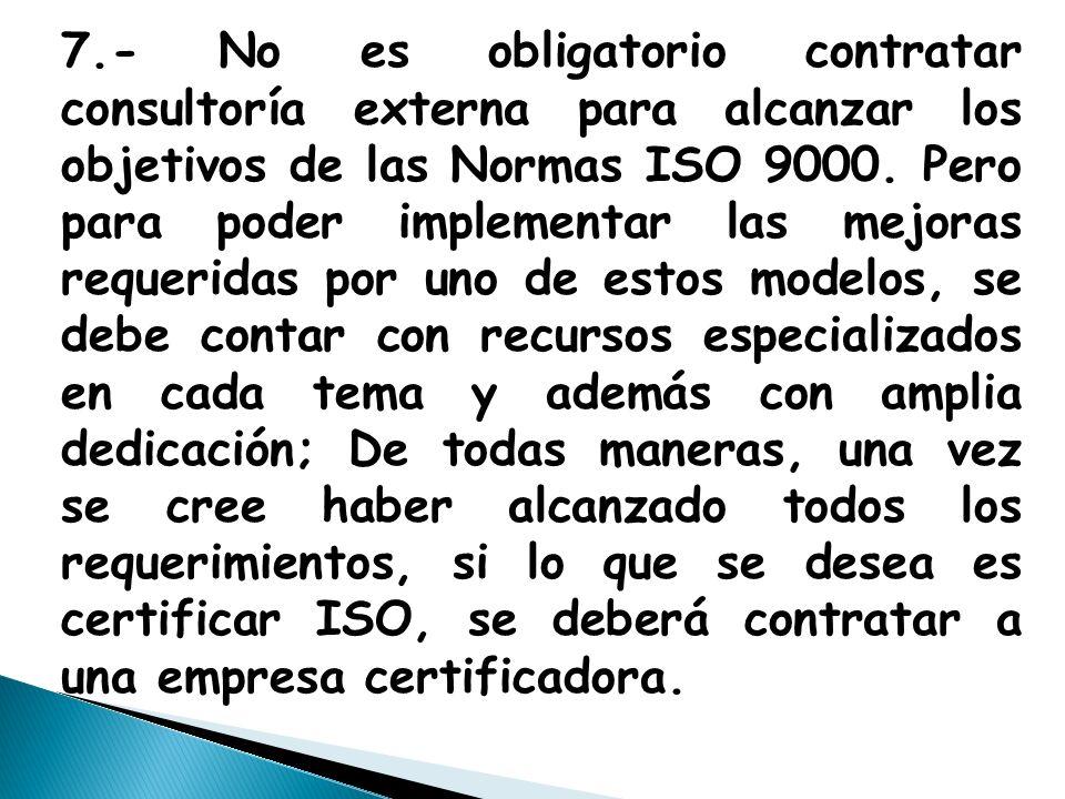7.- No es obligatorio contratar consultoría externa para alcanzar los objetivos de las Normas ISO 9000.