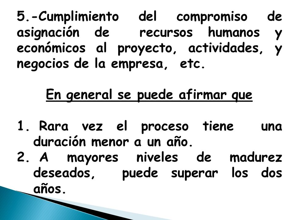 5.-Cumplimiento del compromiso de asignación de recursos humanos y económicos al proyecto, actividades, y negocios de la empresa, etc.
