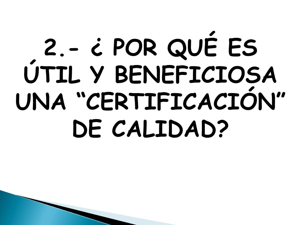 2.- ¿ POR QUÉ ES ÚTIL Y BENEFICIOSA UNA CERTIFICACIÓN DE CALIDAD