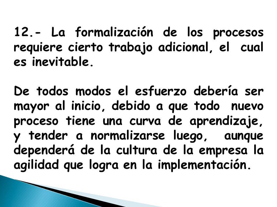 12.- La formalización de los procesos requiere cierto trabajo adicional, el cual es inevitable.