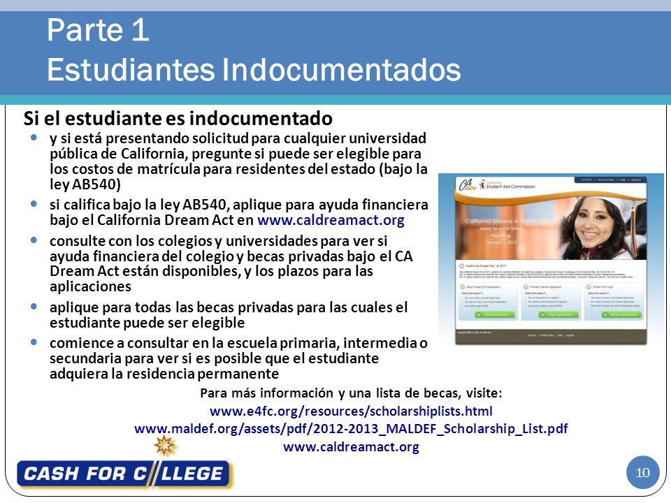Parte 1 Estudiantes Indocumentados 10 y si está presentando solicitud para cualquier universidad pública de California, pregunte si puede ser elegible