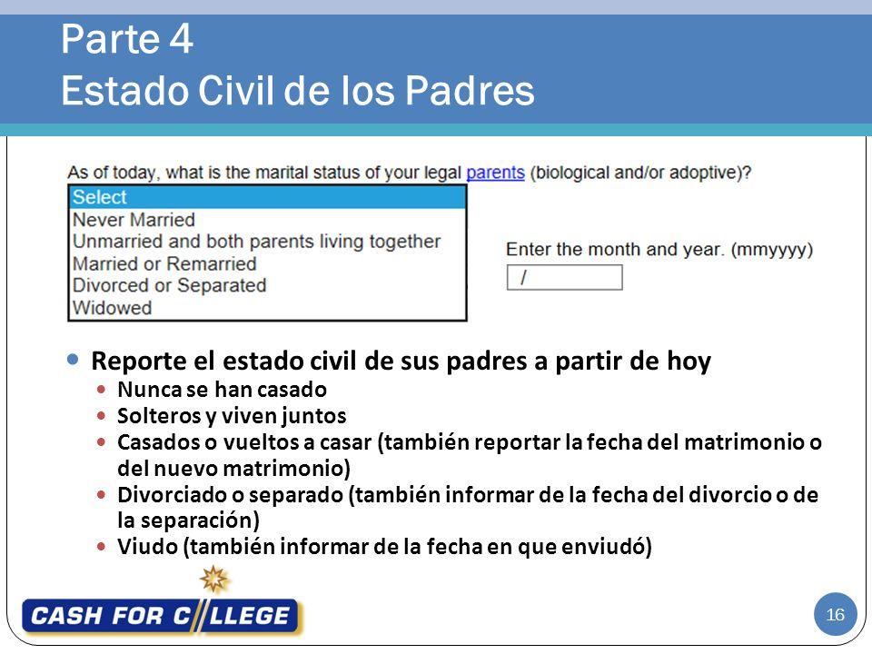 Parte 4 Estado Civil de los Padres 16 Reporte el estado civil de sus padres a partir de hoy Nunca se han casado Solteros y viven juntos Casados o vuel
