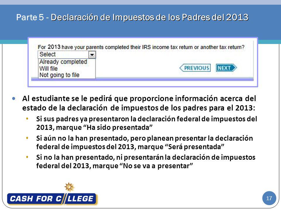 Declaración de Impuestos de los Padres del 2013 Parte 5 - Declaración de Impuestos de los Padres del 2013 17 Al estudiante se le pedirá que proporcion