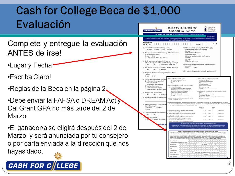 2 Cash for College Beca de $1,000 Evaluación Complete y entregue la evaluación ANTES de irse! Lugar y Fecha Escriba Claro! Reglas de la Beca en la pág