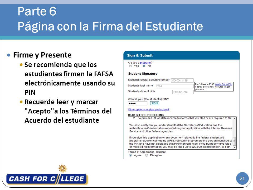 Parte 6 Página con la Firma del Estudiante 21 Firme y Presente Se recomienda que los estudiantes firmen la FAFSA electrónicamente usando su PIN Recuer
