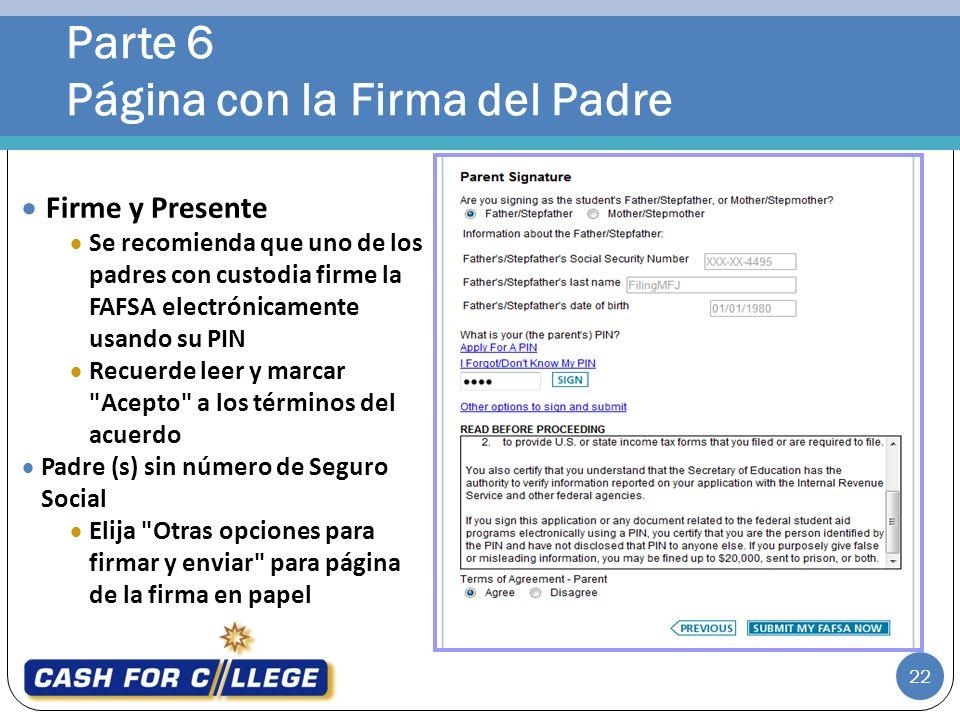 Parte 6 Página con la Firma del Padre 22 Firme y Presente Se recomienda que uno de los padres con custodia firme la FAFSA electrónicamente usando su P