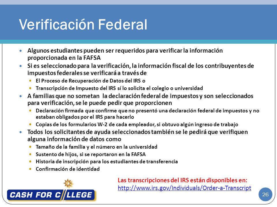 26 Algunos estudiantes pueden ser requeridos para verificar la información proporcionada en la FAFSA Si es seleccionado para la verificación, la infor