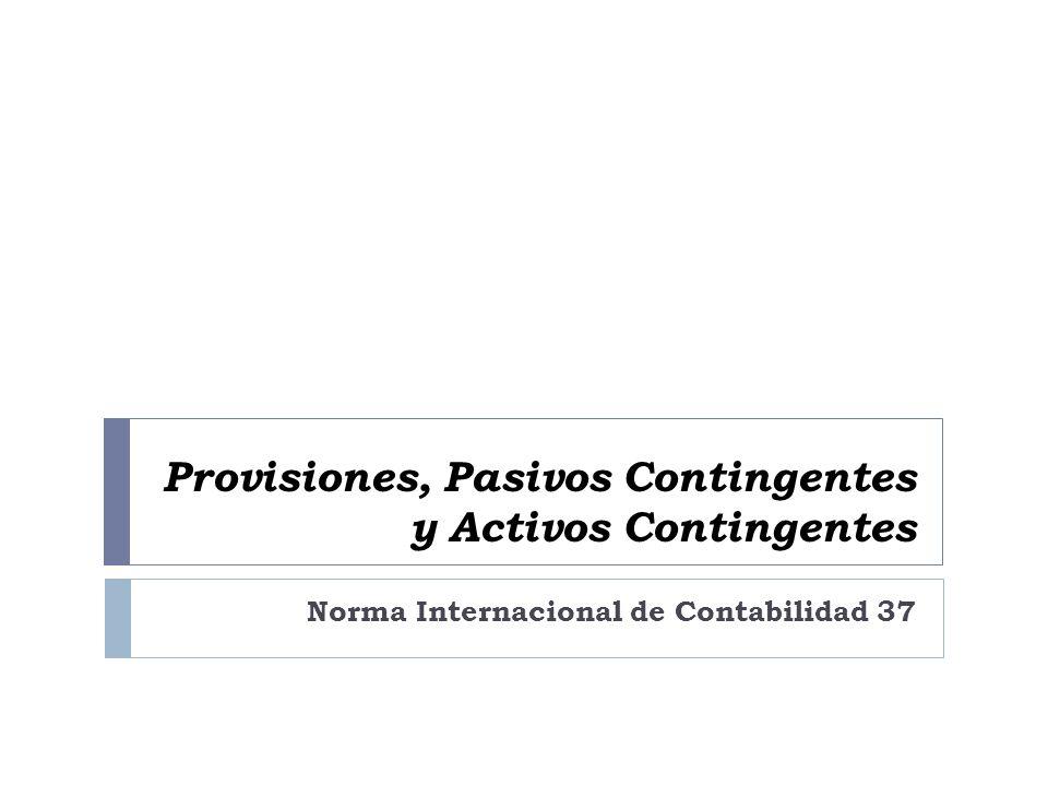 Aplicación de las provisiones NIC 37 - Provisiones, Pasivos Contingentes y Activos Contingentes Cada provisión deberá ser utilizada sólo para afrontar los desembolsos para los cuales fue originalmente reconocida.
