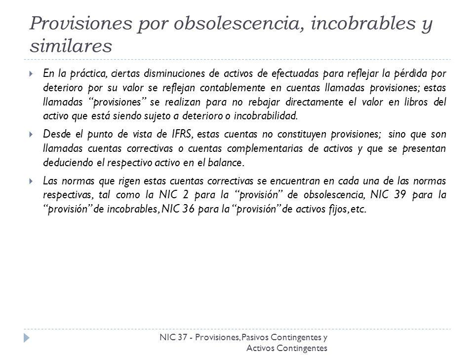 Provisiones por obsolescencia, incobrables y similares NIC 37 - Provisiones, Pasivos Contingentes y Activos Contingentes En la práctica, ciertas dismi