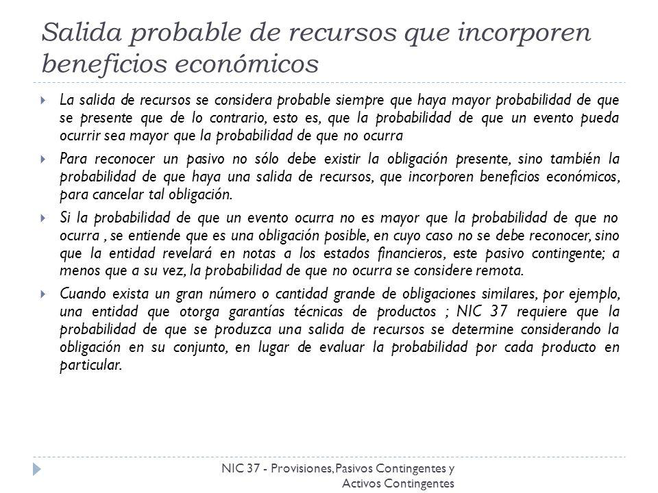 Salida probable de recursos que incorporen beneficios económicos NIC 37 - Provisiones, Pasivos Contingentes y Activos Contingentes La salida de recurs