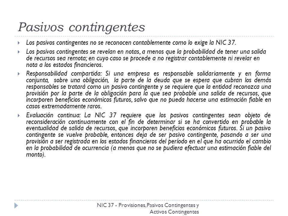 Pasivos contingentes NIC 37 - Provisiones, Pasivos Contingentes y Activos Contingentes Los pasivos contingentes no se reconocen contablemente como lo