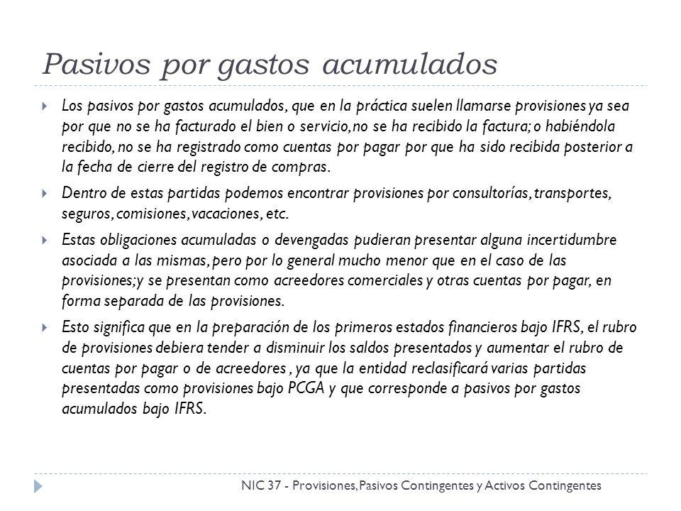 Pasivos por gastos acumulados NIC 37 - Provisiones, Pasivos Contingentes y Activos Contingentes Los pasivos por gastos acumulados, que en la práctica